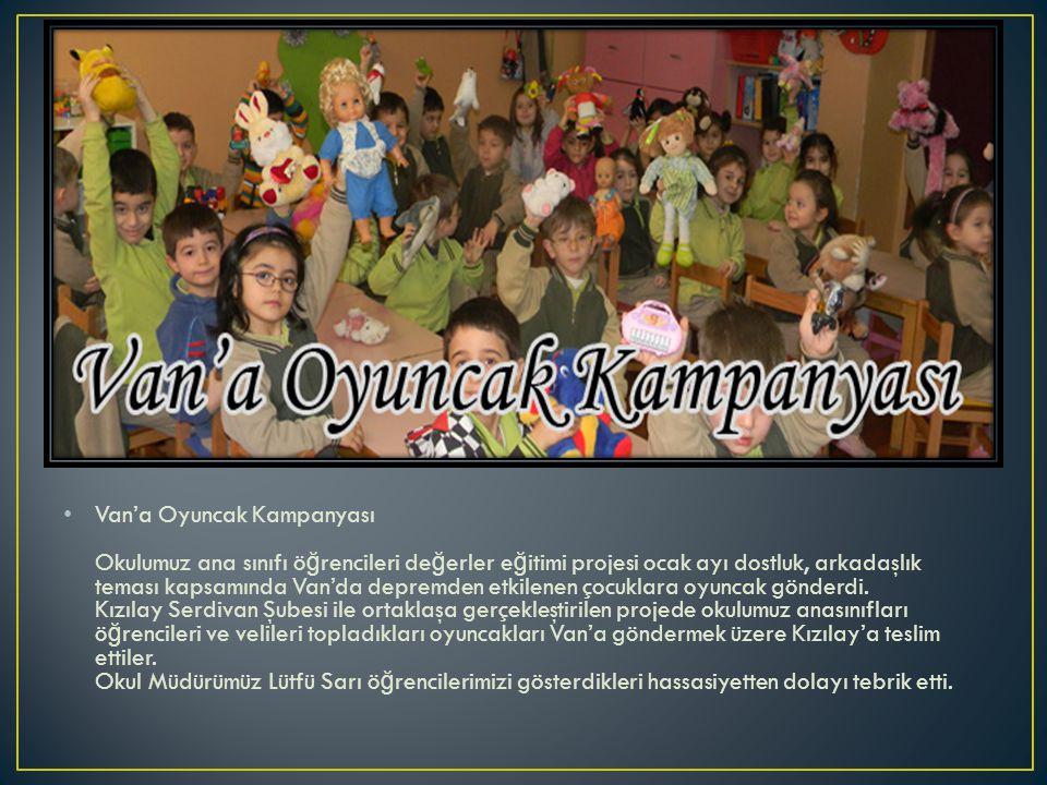 Van'a Oyuncak Kampanyası Okulumuz ana sınıfı ö ğ rencileri de ğ erler e ğ itimi projesi ocak ayı dostluk, arkadaşlık teması kapsamında Van'da depremden etkilenen çocuklara oyuncak gönderdi.