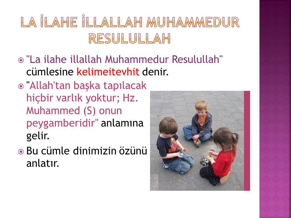  La ilahe illallah Muhammedur Resulullah cümlesine kelimeitevhit denir.