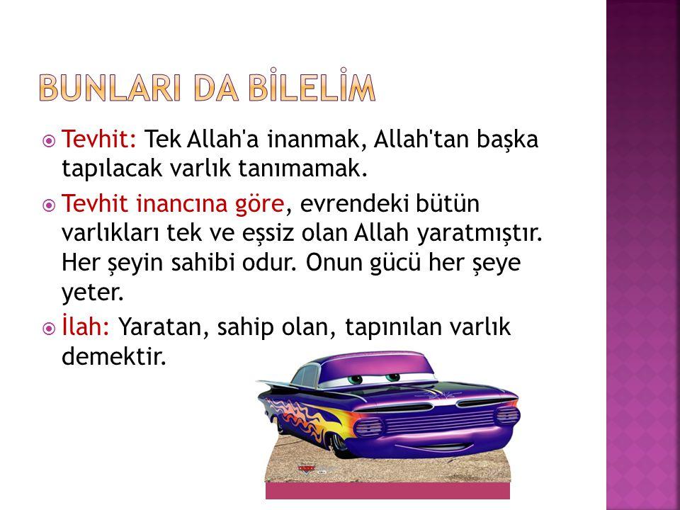  Tevhit: Tek Allah a inanmak, Allah tan başka tapılacak varlık tanımamak.