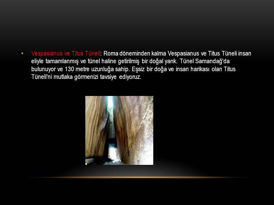 Vespasianus ve Titus Tüneli: Roma döneminden kalma Vespasianus ve Titus Tüneli insan eliyle tamamlanmış ve tünel haline getirilmiş bir doğal yarık. Tü