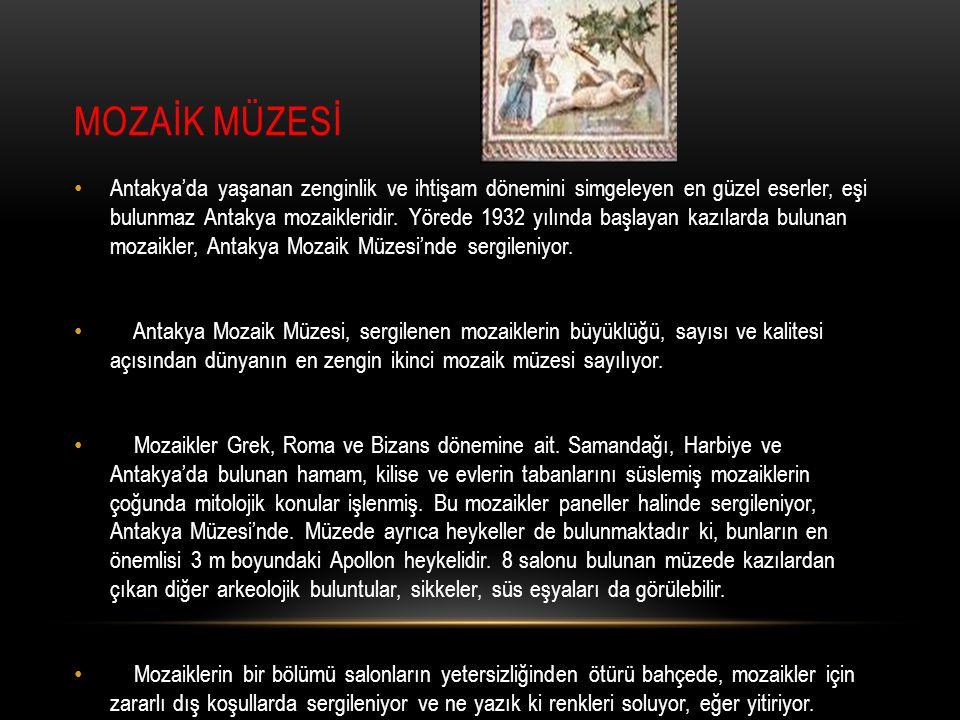 MOZAİK MÜZESİ Antakya'da yaşanan zenginlik ve ihtişam dönemini simgeleyen en güzel eserler, eşi bulunmaz Antakya mozaikleridir. Yörede 1932 yılında ba