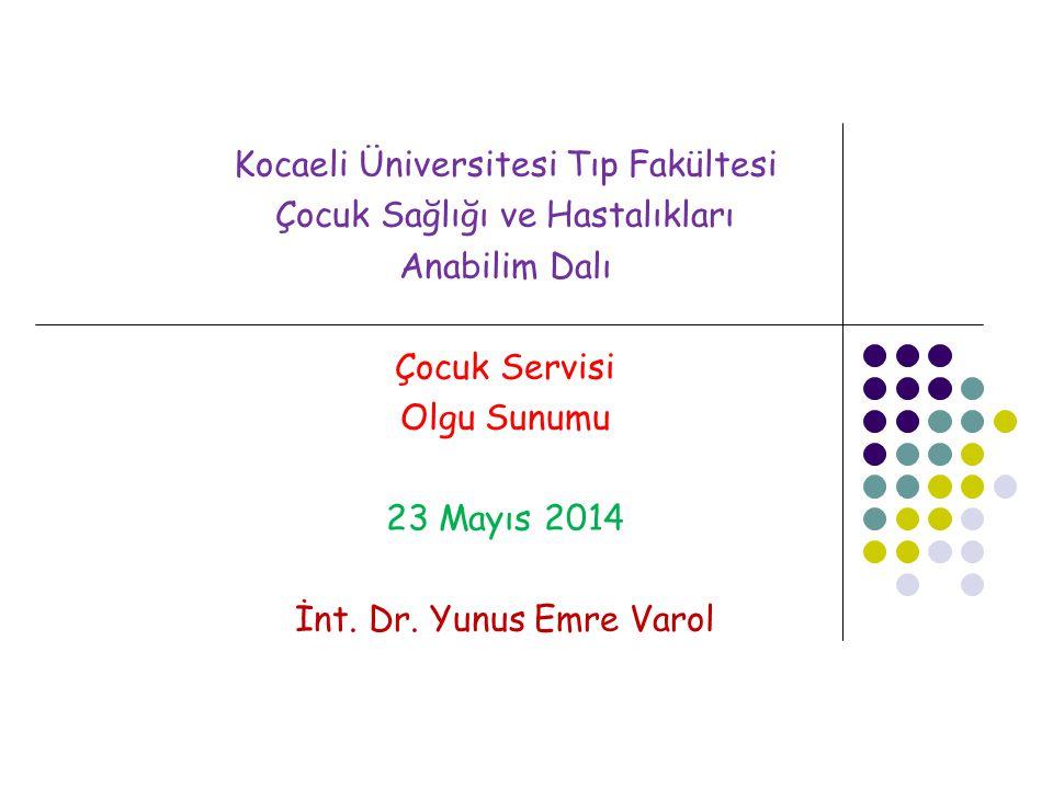 Kocaeli Üniversitesi Tıp Fakültesi Çocuk Sağlığı ve Hastalıkları Anabilim Dalı Çocuk Servisi Olgu Sunumu 23 Mayıs 2014 İnt.