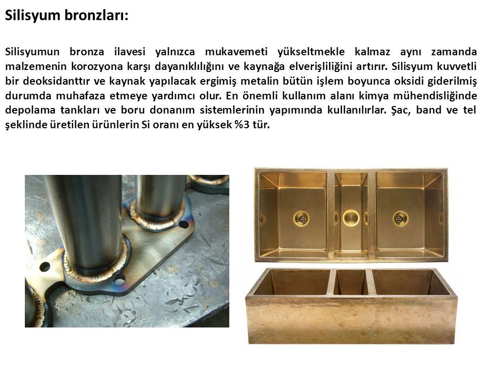 Silisyum bronzları: Silisyumun bronza ilavesi yalnızca mukavemeti yükseltmekle kalmaz aynı zamanda malzemenin korozyona karşı dayanıklılığını ve kaynağa elverişliliğini artırır.