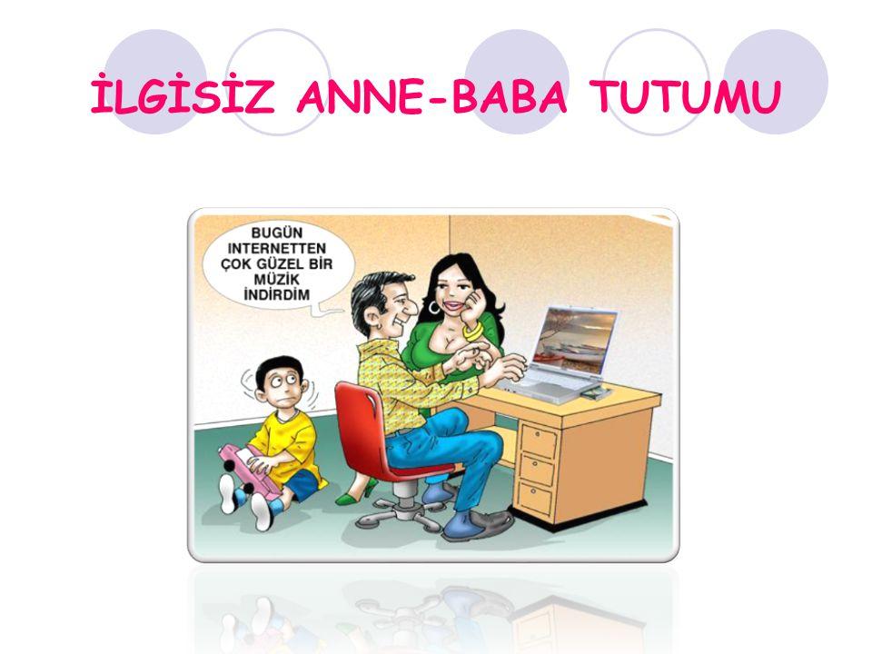 İLGİSİZ ANNE-BABA TUTUMU