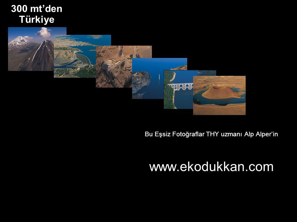 300 mt'den Türkiye Bu Eşsiz Fotoğraflar THY uzmanı Alp Alper'in www.ekodukkan.com