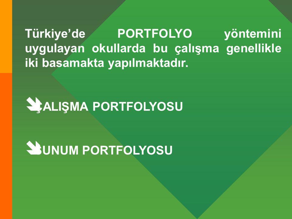 Türkiye'de PORTFOLYO yöntemini uygulayan okullarda bu çalışma genellikle iki basamakta yapılmaktadır.  ÇALIŞMA PORTFOLYOSU  SUNUM PORTFOLYOSU