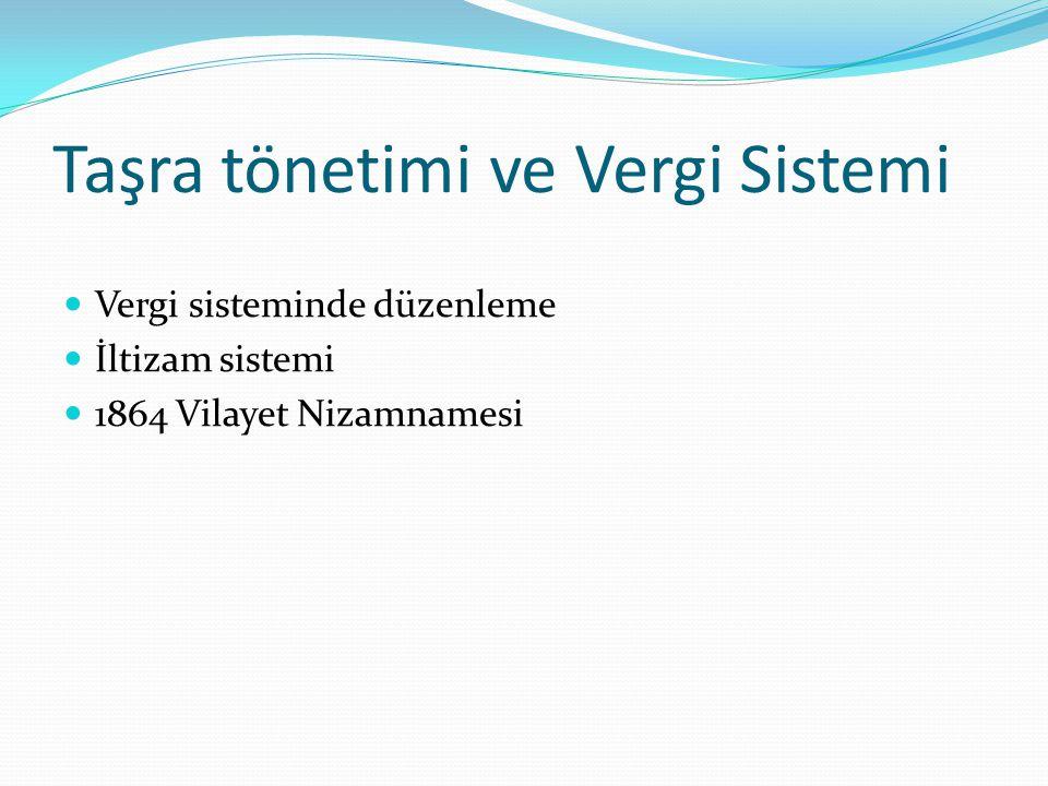 Taşra tönetimi ve Vergi Sistemi Vergi sisteminde düzenleme İltizam sistemi 1864 Vilayet Nizamnamesi