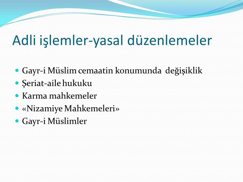 Adli işlemler-yasal düzenlemeler Gayr-i Müslim cemaatin konumunda değişiklik Şeriat-aile hukuku Karma mahkemeler «Nizamiye Mahkemeleri» Gayr-i Müsliml
