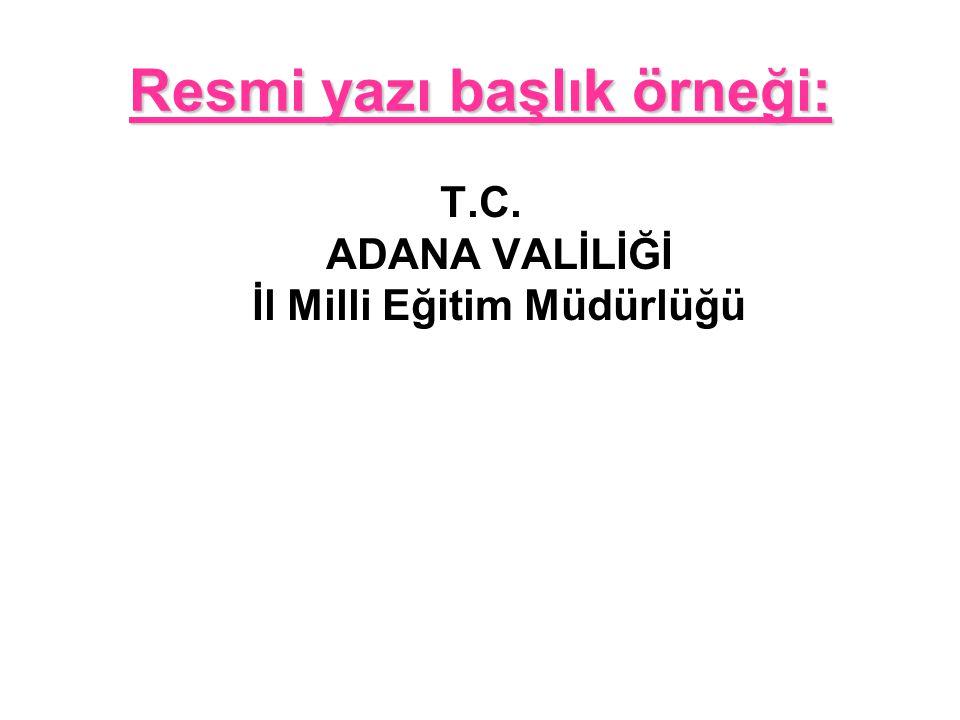 Resmi yazı başlık örneği: T.C. ADANA VALİLİĞİ İl Milli Eğitim Müdürlüğü