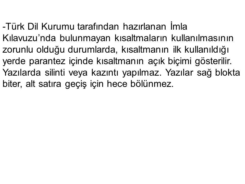 -Türk Dil Kurumu tarafından hazırlanan İmla Kılavuzu'nda bulunmayan kısaltmaların kullanılmasının zorunlu olduğu durumlarda, kısaltmanın ilk kullanıld