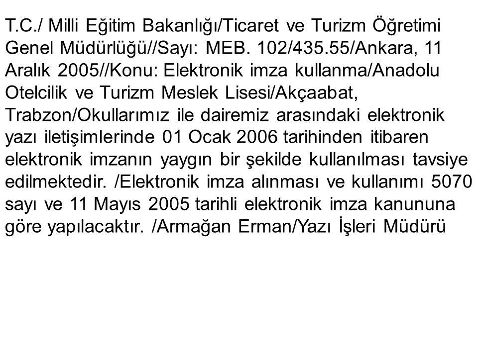 T.C./ Milli Eğitim Bakanlığı/Ticaret ve Turizm Öğretimi Genel Müdürlüğü//Sayı: MEB. 102/435.55/Ankara, 11 Aralık 2005//Konu: Elektronik imza kullanma/