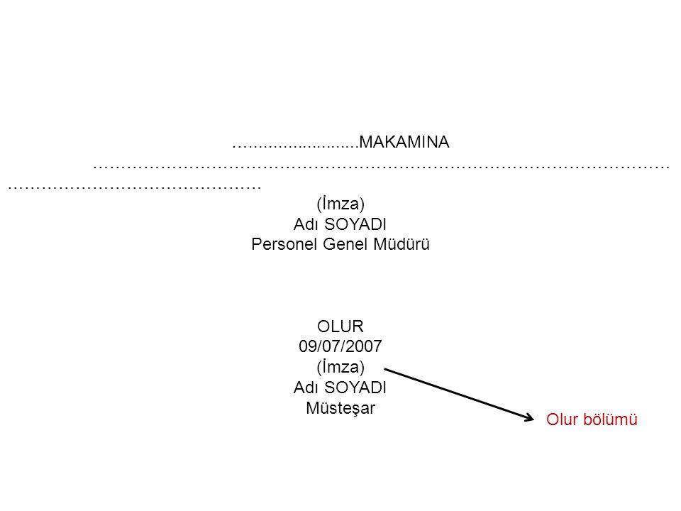 ….......................MAKAMINA ………………………………………………………………………………………… ……………………………………… (İmza) Adı SOYADI Personel Genel Müdürü OLUR 09/07/2007 (İmza) Adı