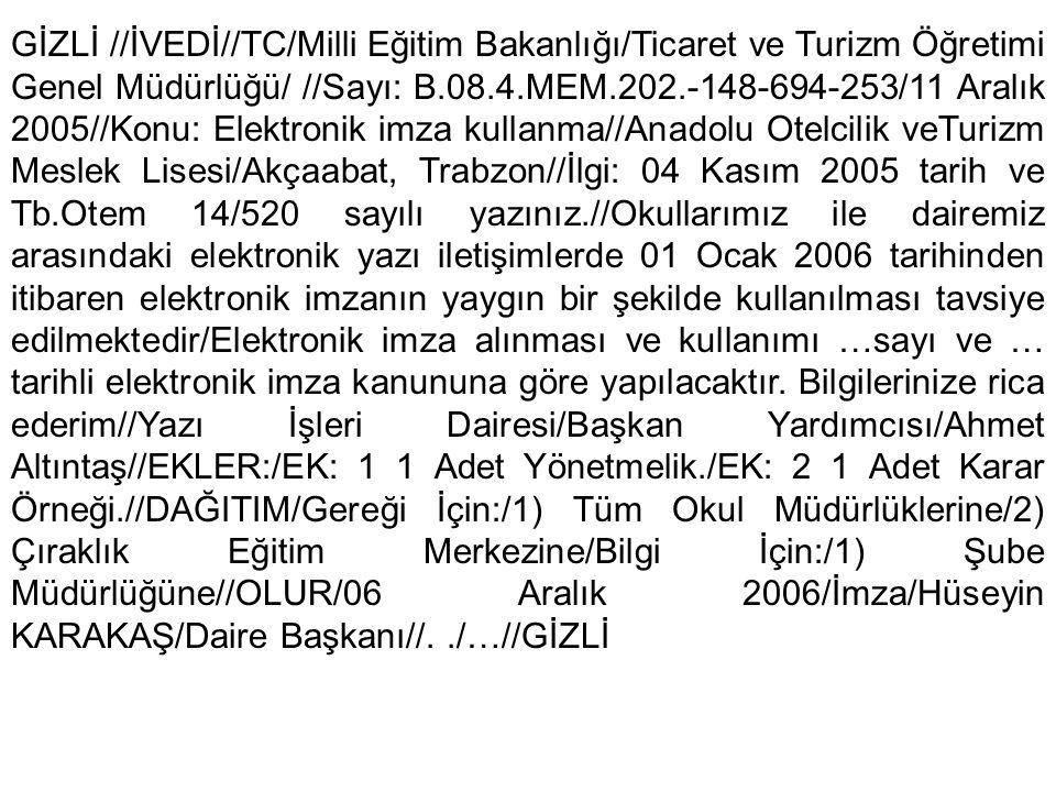 GİZLİ //İVEDİ//TC/Milli Eğitim Bakanlığı/Ticaret ve Turizm Öğretimi Genel Müdürlüğü/ //Sayı: B.08.4.MEM.202.-148-694-253/11 Aralık 2005//Konu: Elektro