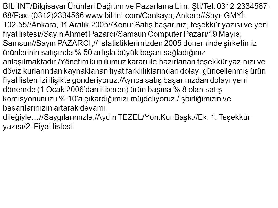 BIL-INT/Bilgisayar Ürünleri Dağıtım ve Pazarlama Lim. Şti/Tel: 0312-2334567- 68/Fax: (0312)2334566 www.bil-int.com/Cankaya, Ankara//Sayı: GMYİ- 102.55