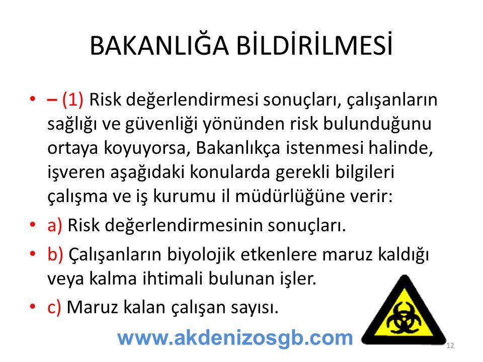 BAKANLIĞA BİLDİRİLMESİ – (1) Risk değerlendirmesi sonuçları, çalışanların sağlığı ve güvenliği yönünden risk bulunduğunu ortaya koyuyorsa, Bakanlıkça