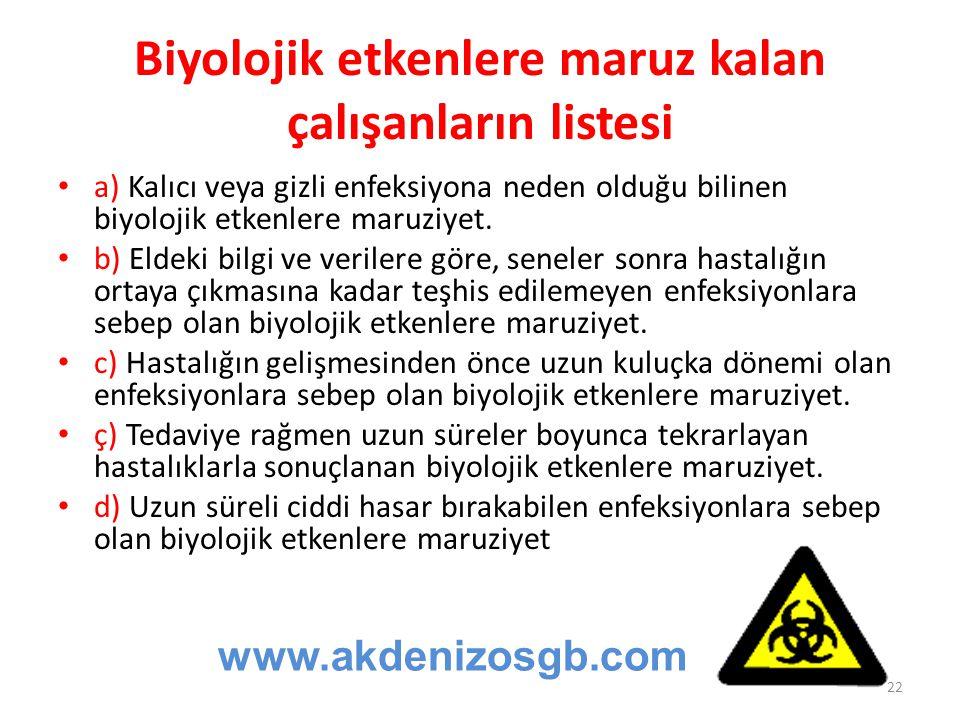 Biyolojik etkenlere maruz kalan çalışanların listesi a) Kalıcı veya gizli enfeksiyona neden olduğu bilinen biyolojik etkenlere maruziyet. b) Eldeki bi