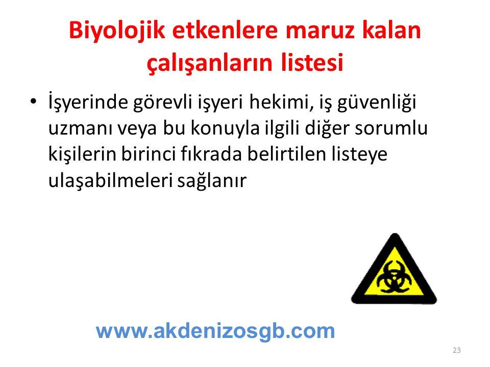 Biyolojik etkenlere maruz kalan çalışanların listesi İşyerinde görevli işyeri hekimi, iş güvenliği uzmanı veya bu konuyla ilgili diğer sorumlu kişiler
