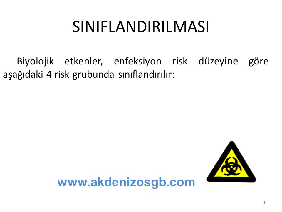 SINIFLANDIRILMASI Biyolojik etkenler, enfeksiyon risk düzeyine göre aşağıdaki 4 risk grubunda sınıflandırılır: www.akdenizosgb.com 4