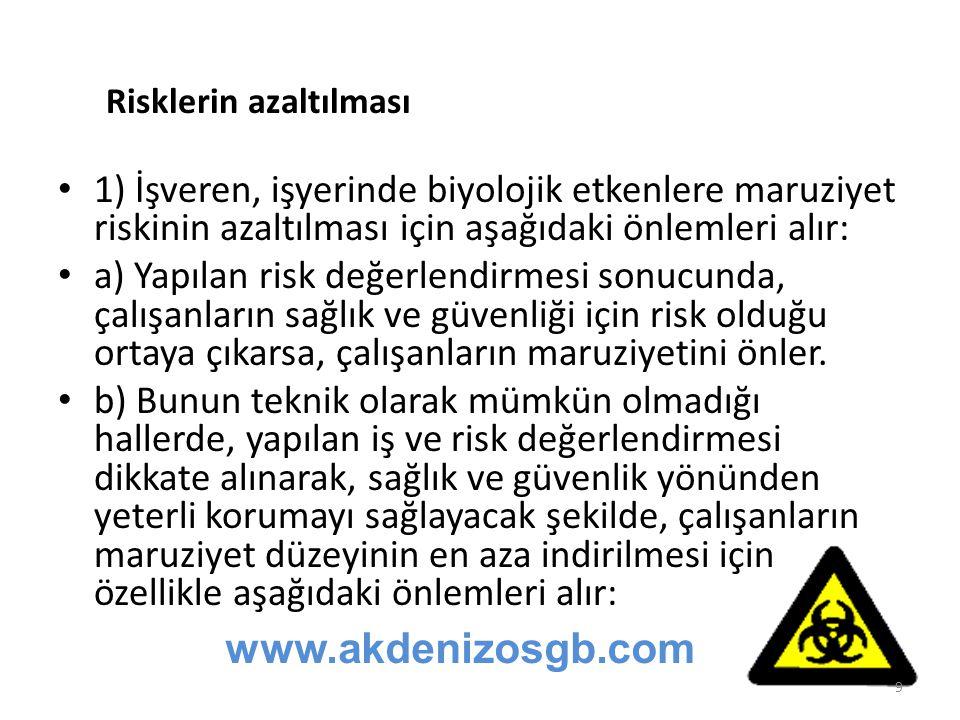 1) İşveren, işyerinde biyolojik etkenlere maruziyet riskinin azaltılması için aşağıdaki önlemleri alır: a) Yapılan risk değerlendirmesi sonucunda, çal