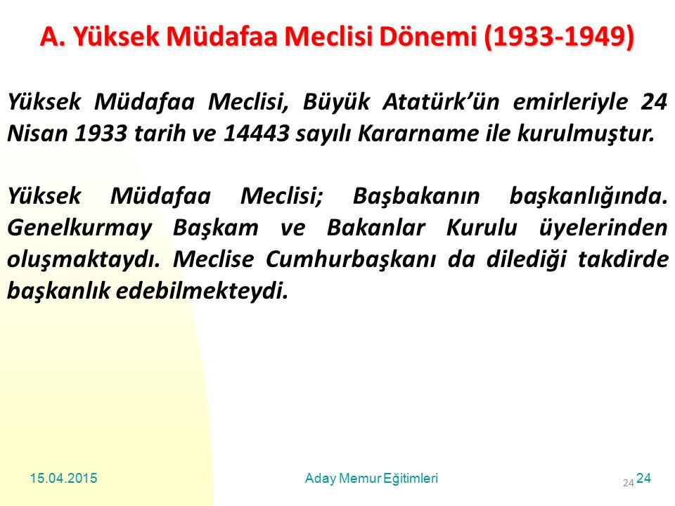 15.04.2015Aday Memur Eğitimleri24 A. Yüksek Müdafaa Meclisi Dönemi (1933-1949) Yüksek Müdafaa Meclisi, Büyük Atatürk'ün emirleriyle 24 Nisan 1933 tari