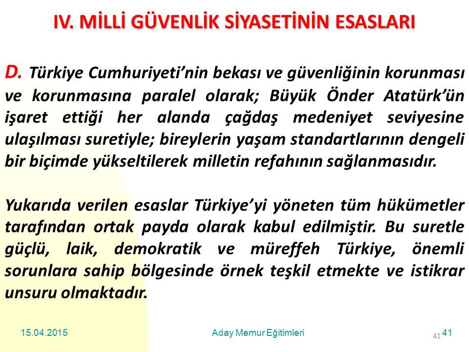 15.04.2015Aday Memur Eğitimleri41 IV. MİLLİ GÜVENLİK SİYASETİNİN ESASLARI D. Türkiye Cumhuriyeti'nin bekası ve güvenliğinin korunması ve korunmasına p
