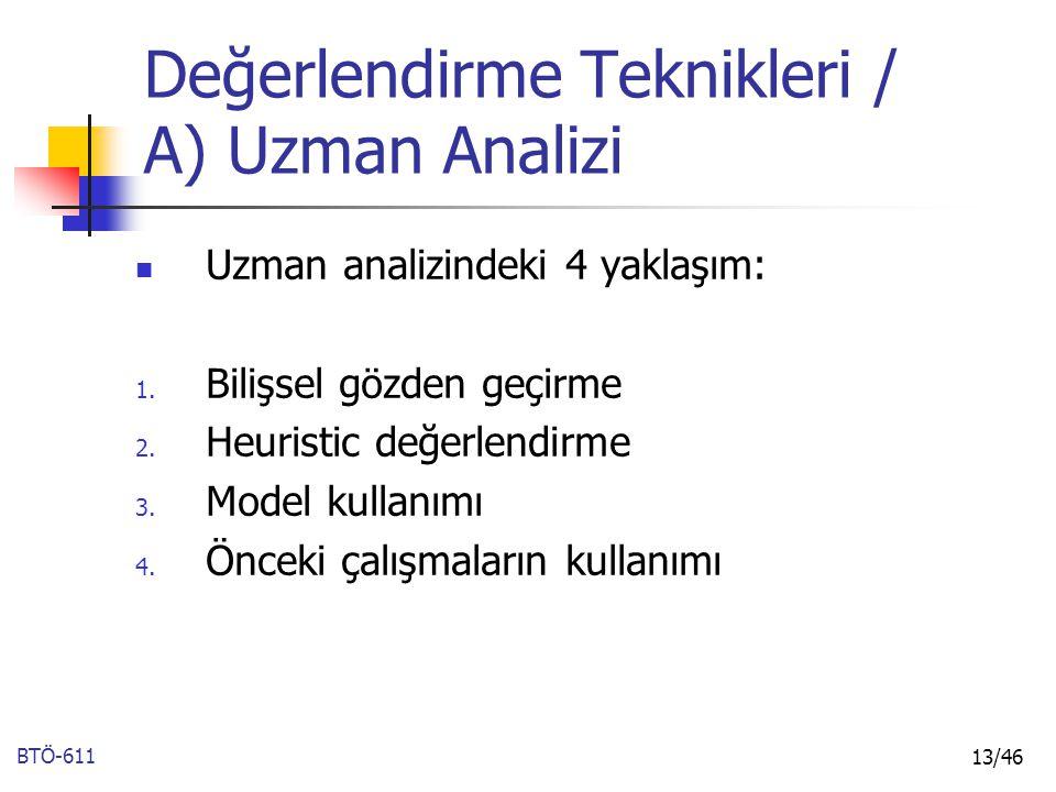 BTÖ-611 13/46 Uzman analizindeki 4 yaklaşım: 1. Bilişsel gözden geçirme 2. Heuristic değerlendirme 3. Model kullanımı 4. Önceki çalışmaların kullanımı