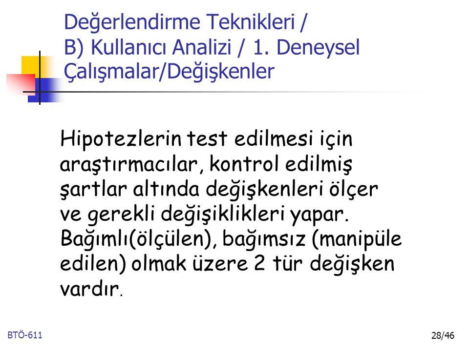 BTÖ-611 28/46 Değerlendirme Teknikleri / B) Kullanıcı Analizi / 1. Deneysel Çalışmalar/Değişkenler Hipotezlerin test edilmesi için araştırmacılar, kon