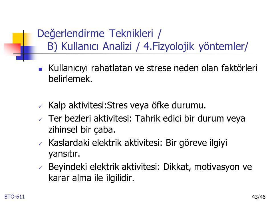 BTÖ-611 43/46 Kullanıcıyı rahatlatan ve strese neden olan faktörleri belirlemek. Kalp aktivitesi:Stres veya öfke durumu. Ter bezleri aktivitesi: Tahri