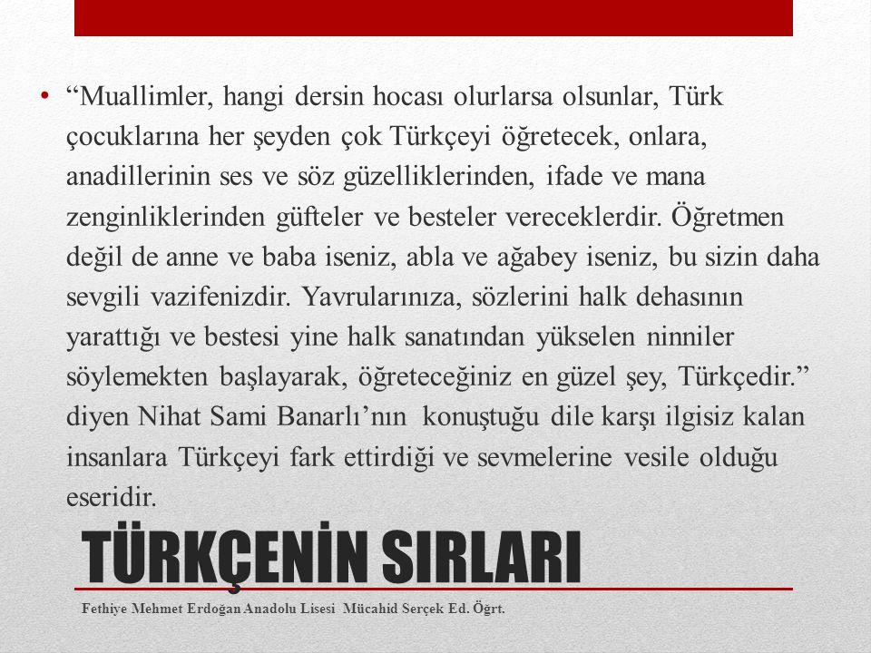 """TÜRKÇENİN SIRLARI """"Muallimler, hangi dersin hocası olurlarsa olsunlar, Türk çocuklarına her şeyden çok Türkçeyi öğretecek, onlara, anadillerinin ses v"""