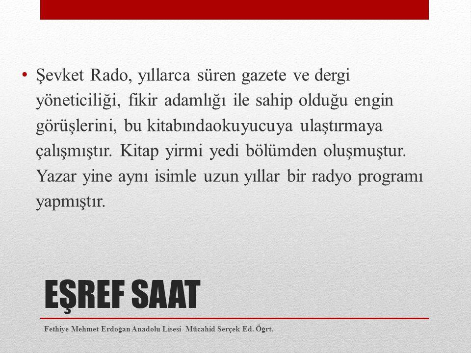 EŞREF SAAT Şevket Rado, yıllarca süren gazete ve dergi yöneticiliği, fikir adamlığı ile sahip olduğu engin görüşlerini, bu kitabındaokuyucuya ulaştırmaya çalışmıştır.