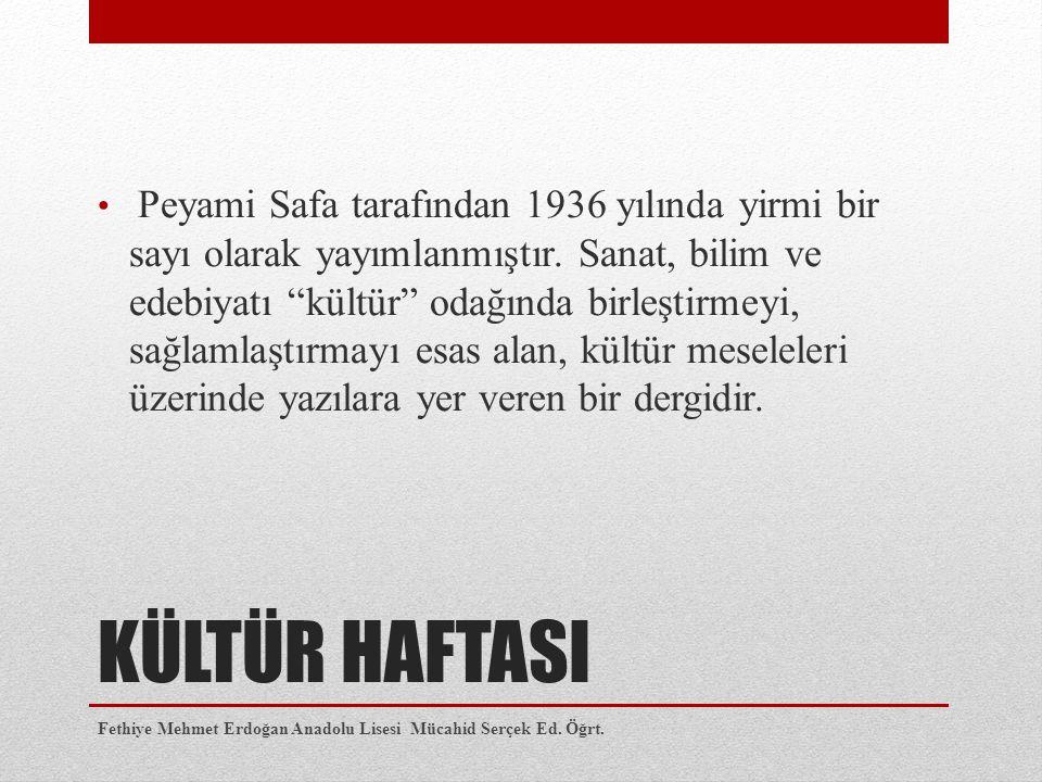KÜLTÜR HAFTASI Peyami Safa tarafından 1936 yılında yirmi bir sayı olarak yayımlanmıştır.