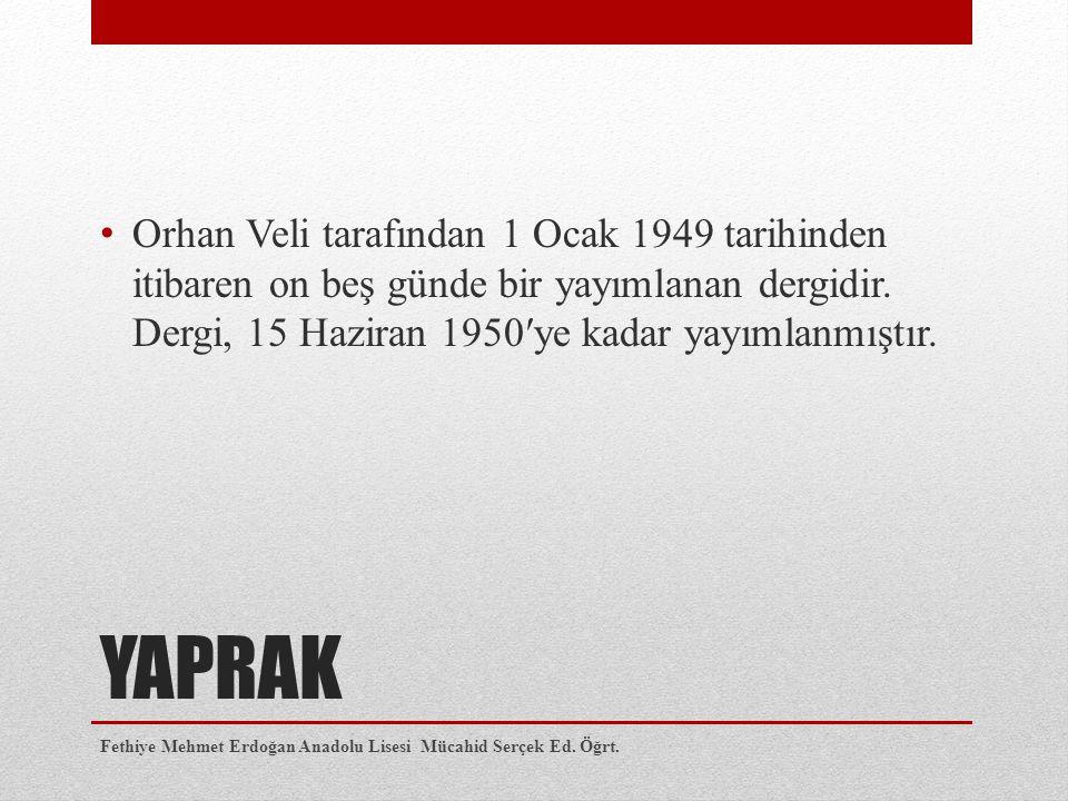 YAPRAK Orhan Veli tarafından 1 Ocak 1949 tarihinden itibaren on beş günde bir yayımlanan dergidir. Dergi, 15 Haziran 1950′ye kadar yayımlanmıştır. Fet