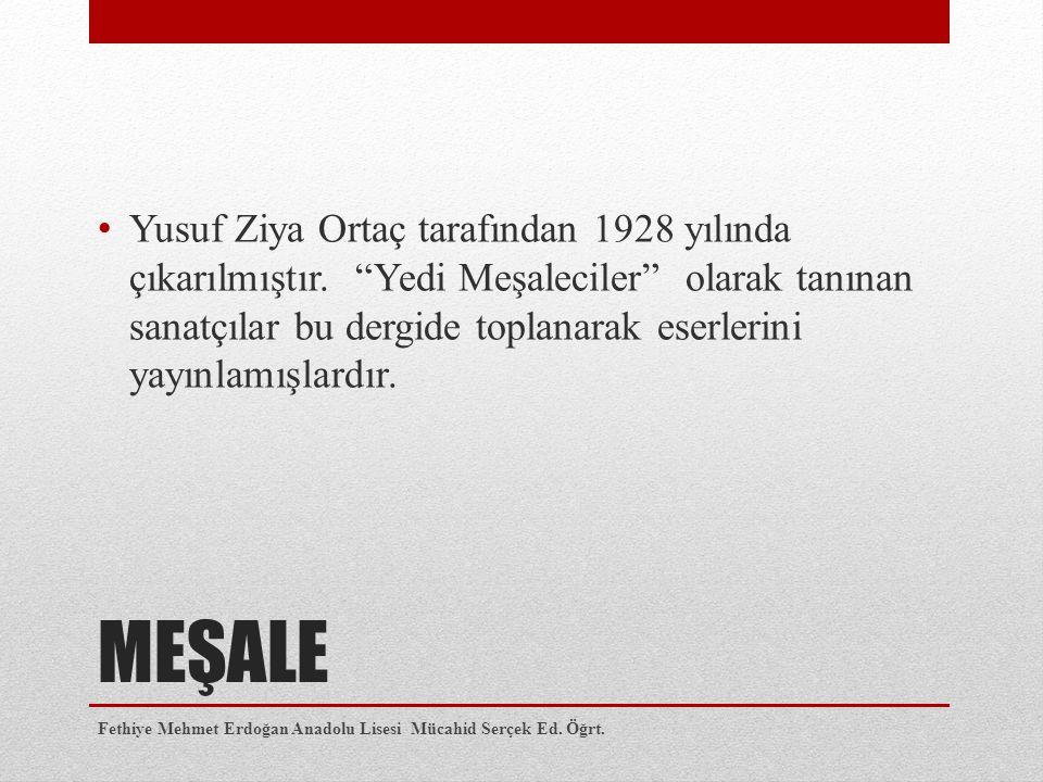 """MEŞALE Yusuf Ziya Ortaç tarafından 1928 yılında çıkarılmıştır. """"Yedi Meşaleciler"""" olarak tanınan sanatçılar bu dergide toplanarak eserlerini yayınlamı"""