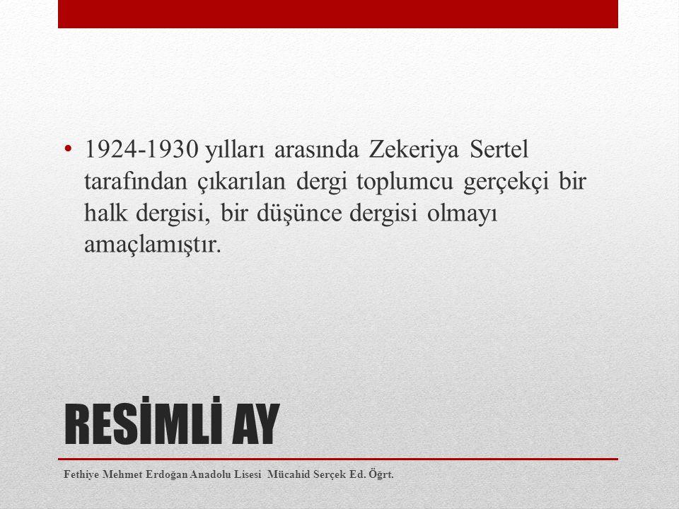 RESİMLİ AY 1924-1930 yılları arasında Zekeriya Sertel tarafından çıkarılan dergi toplumcu gerçekçi bir halk dergisi, bir düşünce dergisi olmayı amaçlamıştır.