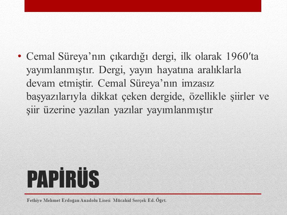 PAPİRÜS Cemal Süreya'nın çıkardığı dergi, ilk olarak 1960′ta yayımlanmıştır. Dergi, yayın hayatına aralıklarla devam etmiştir. Cemal Süreya'nın imzası