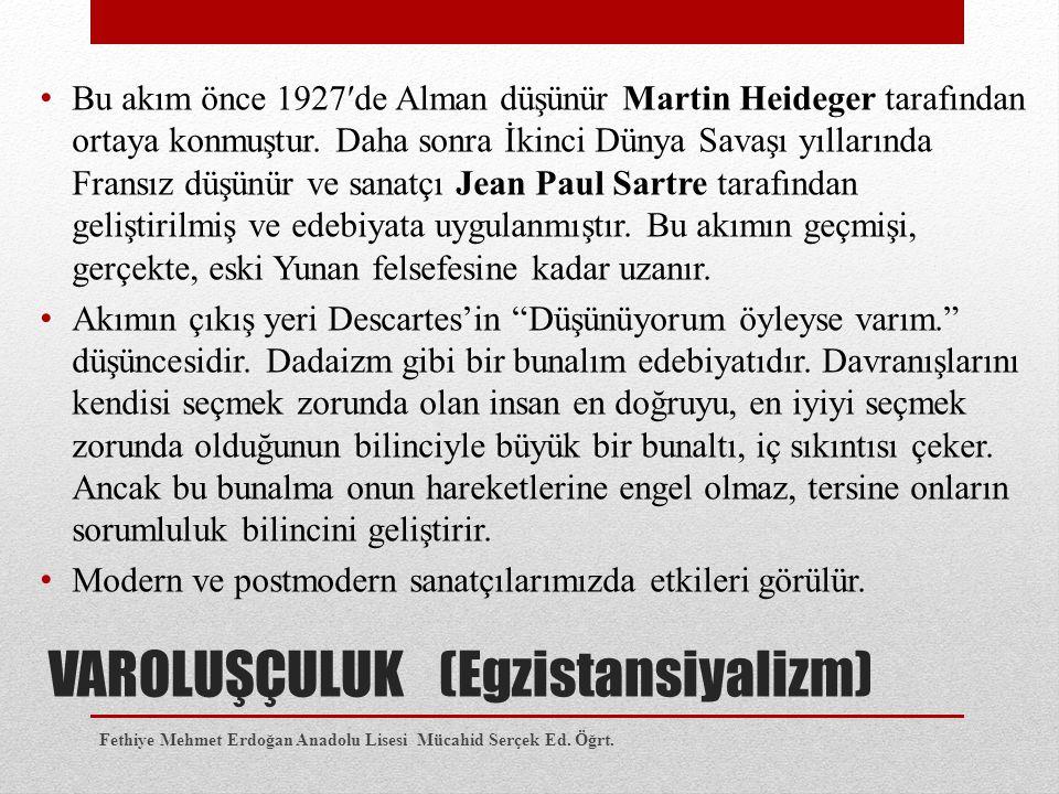 VAROLUŞÇULUK (Egzistansiyalizm) Bu akım önce 1927′de Alman düşünür Martin Heideger tarafından ortaya konmuştur. Daha sonra İkinci Dünya Savaşı yılları