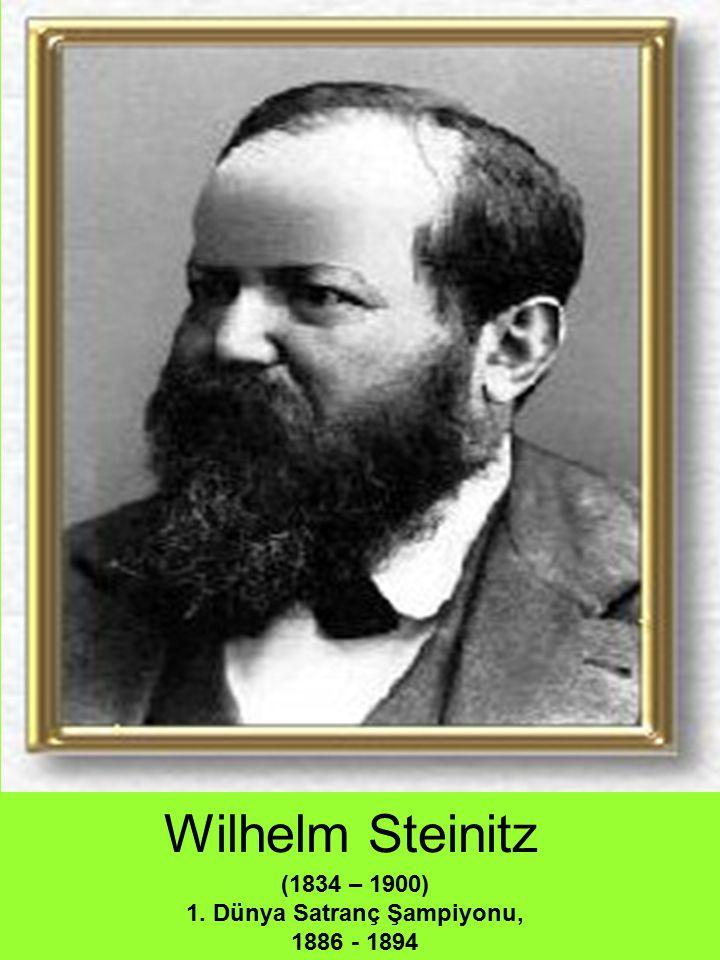 Wilhelm Steinitz (1834 – 1900) 1. Dünya Satranç Şampiyonu, 1886 - 1894