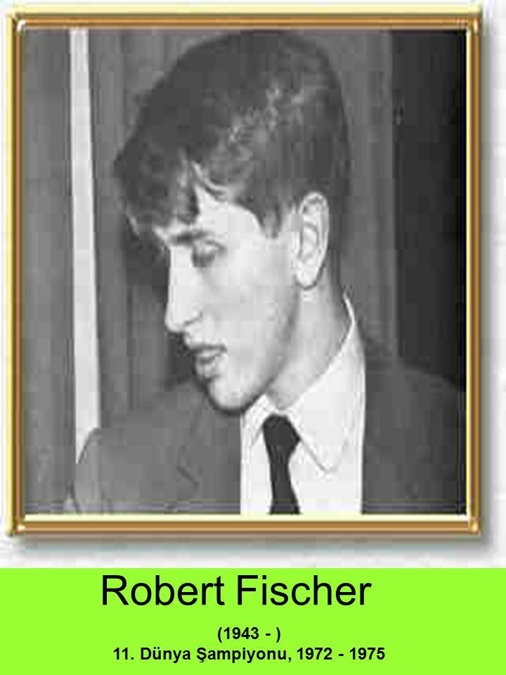 Robert Fischer (1943 - ) 11. Dünya Şampiyonu, 1972 - 1975