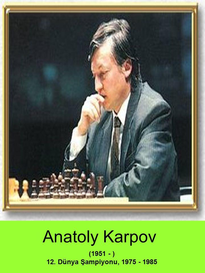 Anatoly Karpov (1951 - ) 12. Dünya Şampiyonu, 1975 - 1985