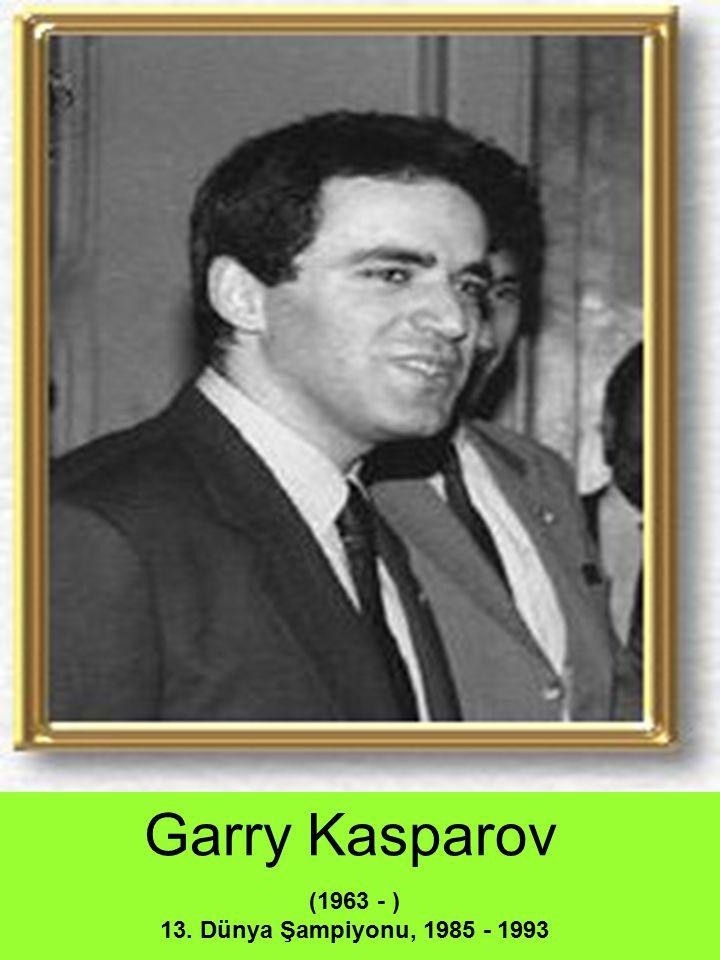 Garry Kasparov (1963 - ) 13. Dünya Şampiyonu, 1985 - 1993