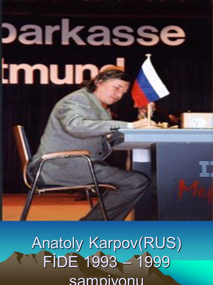 Anatoly Karpov(RUS) FİDE 1993 – 1999 şampiyonu
