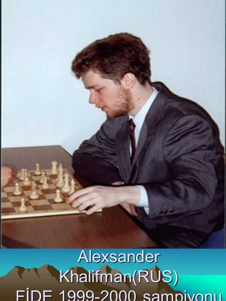 Alexsander Khalifman(RUS) FİDE 1999-2000 şampiyonu