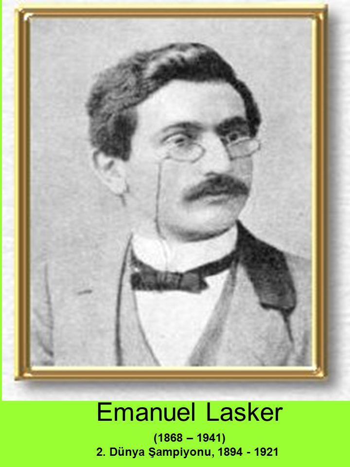 Emanuel Lasker (1868 – 1941) 2. Dünya Şampiyonu, 1894 - 1921