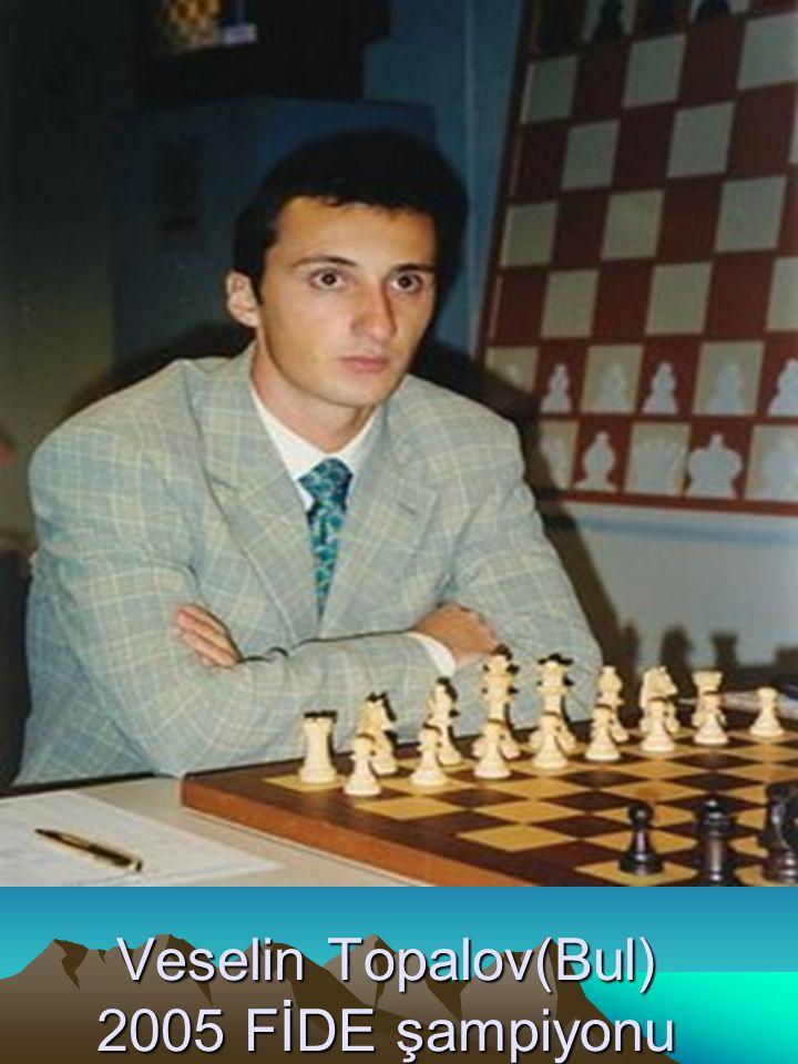 Veselin Topalov(Bul) 2005 FİDE şampiyonu