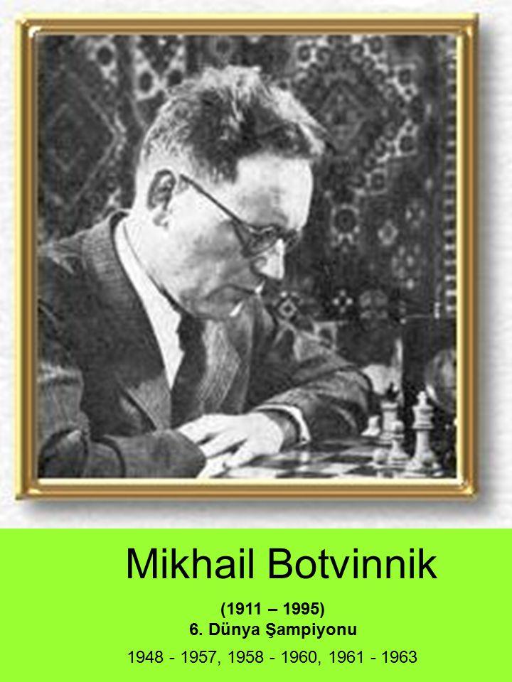 Mikhail Botvinnik (1911 – 1995) 6. Dünya Şampiyonu 1948 - 1957, 1958 - 1960, 1961 - 1963