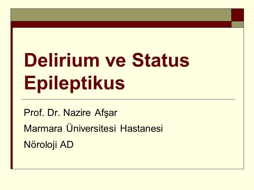 Delirium ve Status Epileptikus Prof. Dr. Nazire Afşar Marmara Üniversitesi Hastanesi Nöroloji AD