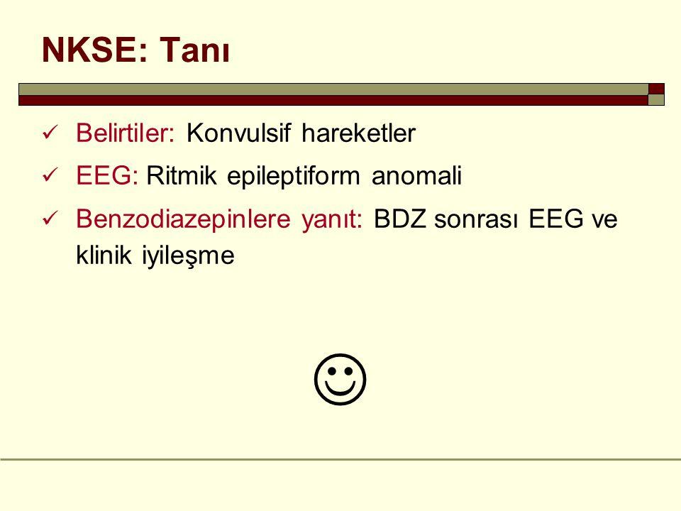 NKSE: Tanı Belirtiler: Konvulsif hareketler EEG: Ritmik epileptiform anomali Benzodiazepinlere yanıt: BDZ sonrası EEG ve klinik iyileşme