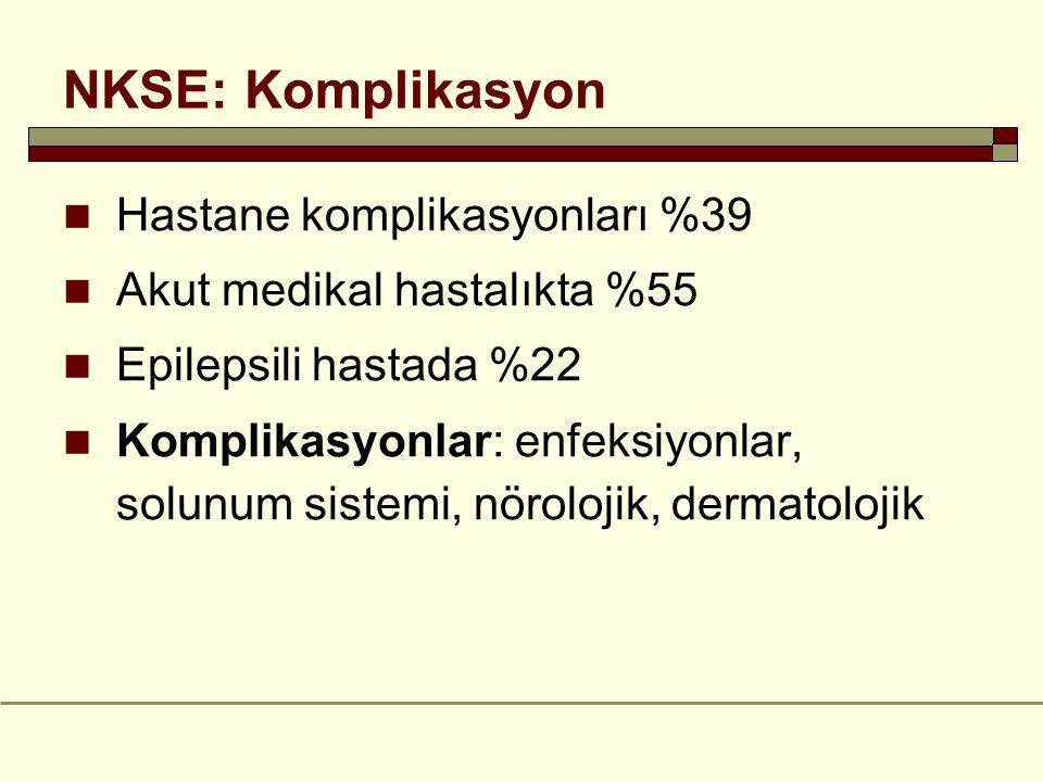 NKSE: Komplikasyon Hastane komplikasyonları %39 Akut medikal hastalıkta %55 Epilepsili hastada %22 Komplikasyonlar: enfeksiyonlar, solunum sistemi, nörolojik, dermatolojik