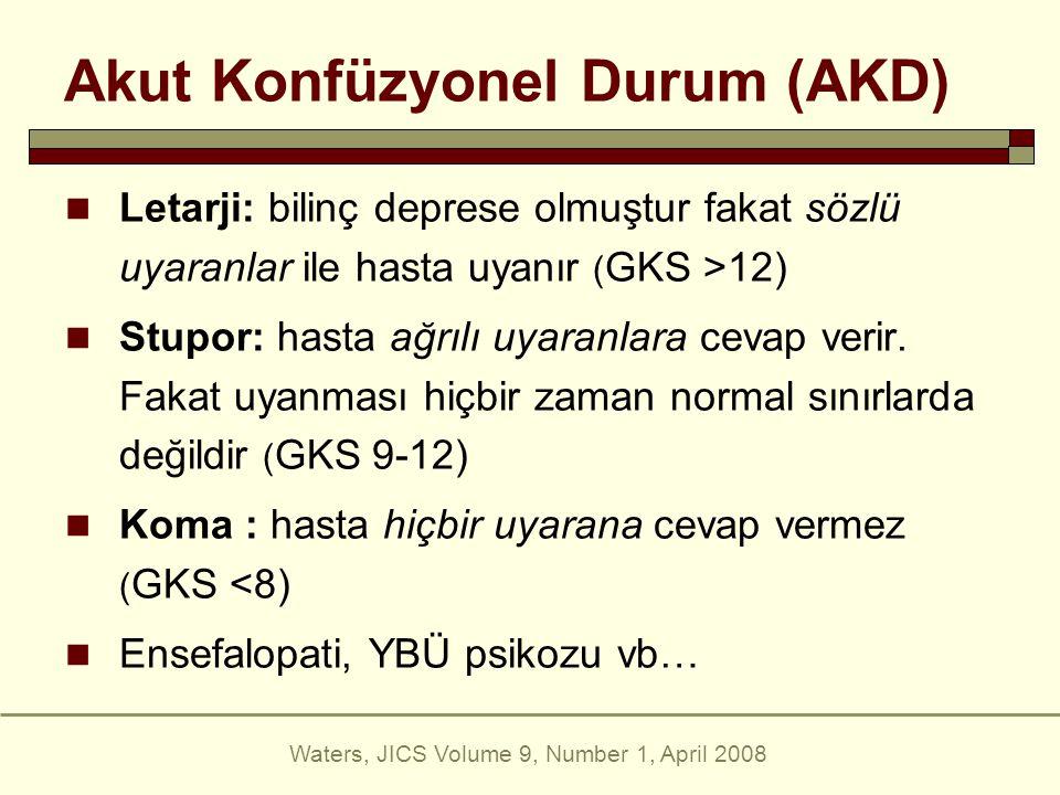 Akut Konfüzyonel Durum (AKD) Letarji: bilinç deprese olmuştur fakat sözlü uyaranlar ile hasta uyanır ( GKS >12) Stupor: hasta ağrılı uyaranlara cevap verir.