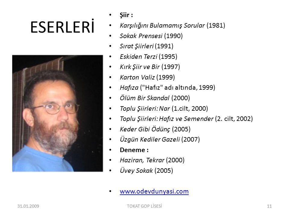 ESERLERİ Şiir : Karşılığını Bulamamış Sorular (1981) Sokak Prensesi (1990) Sırat Şiirleri (1991) Eskiden Terzi (1995) Kırk Şiir ve Bir (1997) Karton Valiz (1999) Hafıza ( Hafız adı altında, 1999) Ölüm Bir Skandal (2000) Toplu Şiirleri: Nar (1.cilt, 2000) Toplu Şiirleri: Hafız ve Semender (2.